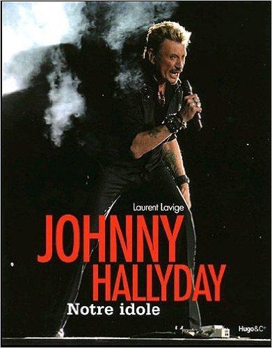 Johnny Hallyday : Notre idole de Laurent Lavige ( 21 octobre 2010 )