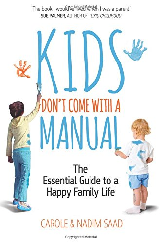 Kids Don't Come with a Manual: The Essential Guide to a Happy Family Life