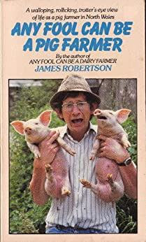 Any Fool Can Be A Pig Farmer (Any Fool series Book 1) by [Robertson, James Irvine]