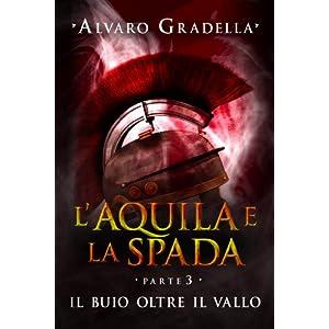 L'Aquila e la Spada. Parte III- Il buio oltre il V