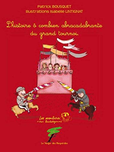 L'histoire ô combien abracadabrante du grand tournoi: Les aventures du Roi Bouledegomme (Du coq à l'âme) par Patrick Bousquet