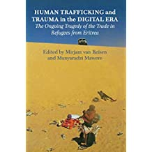 Human Trafficking and Trauma in the Digital Era: The Ongoing Tragedy of the Trade in Refugees from Eritrea (English Edition)