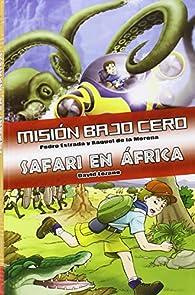 Mision Bajo Cero. Safari En Africa par  David Lozano Garbala