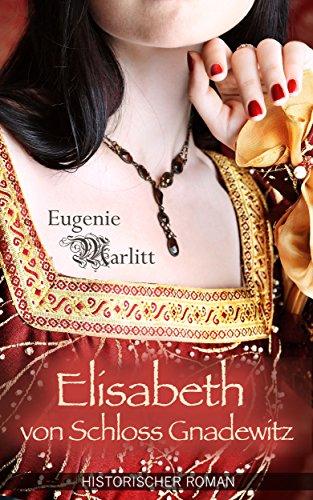Elisabeth von Schloss Gnadewitz - Historischer Roman (Illustrierte Ausgabe)