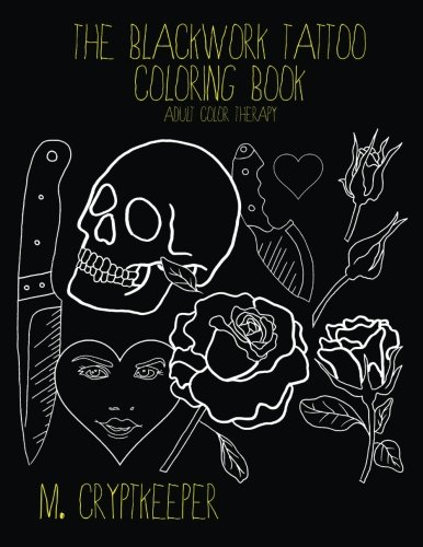 The Blackwork Tattoo Coloring Book: Modern Tattoo Designs For Adult Color therapy: Includes Tattoo Flash Inspired Designs - Roses, Skulls, Knives And Crude Quotes (Tattoo Color Therapy) Blackwork-design