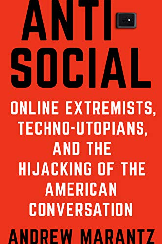 Antisocial: Online Extremists, Techno-Utopians, and the ...