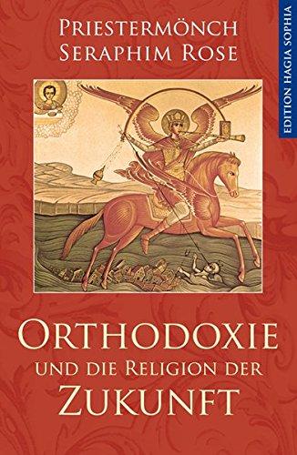 Orthodoxie und die Religion der Zukunft (Rose Sophia)