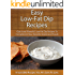Easy Low-Fat Dip Recipes: Quick and Flavorful Low-Fat Dip Recipes To Compliment Your Favorite Snacks and Foods (The Easy Recipe)