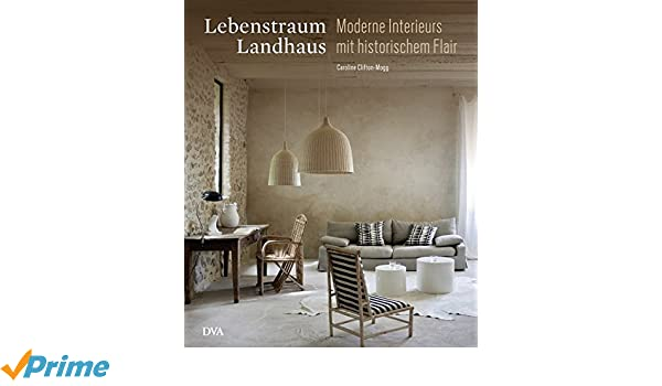 Lebenstraum Landhaus: Moderne Interieurs mit historischem Flair ...