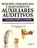 Funcion, Descripcion Y Adaptacion De Auxiliares Auditivos: Guia Para Medicos Y Usuarios