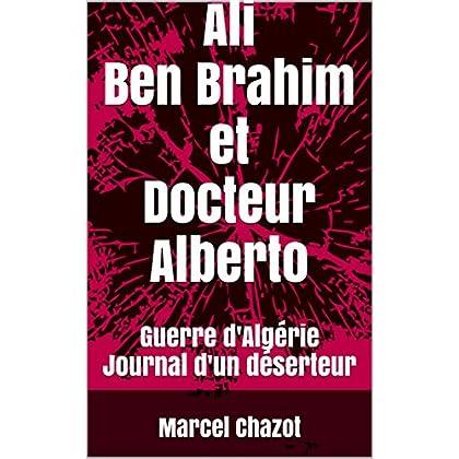 Ali Ben Brahim et Docteur Alberto: Guerre d'Algérie Journal d'un déserteur