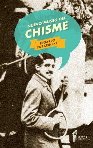 Nuevo museo del chisme por Edgardo Cozarinsky
