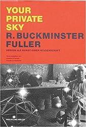 Your Private Sky. R. Buckminster Fuller. Design als Kunst einer Wissenschaft (dt.)