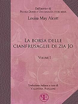 La borsa delle cianfrusaglie di Zia Jo (Vol. I) di [Louisa May Alcott]