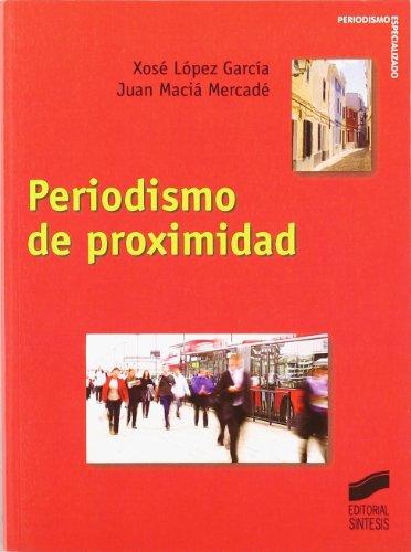 Periodismo de proximidad (Periodismo especializado) por Xosé López García