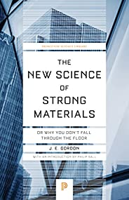 The New Science of Strong Materials: Or Why You Don't Fall through the F