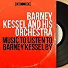 Music to Listen to Barney Kessel By (Mono Version)