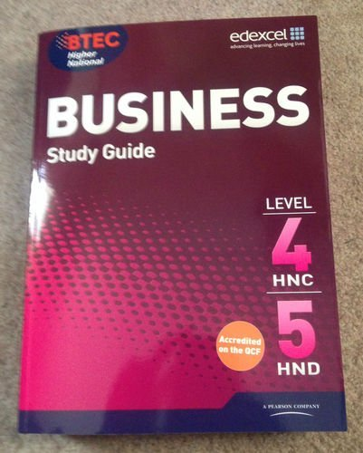 Edexcel. BTEC Higher National BUSINESS STUDY GUIDE LEVEL 4HNC,5HND. (pearson custom publishing)
