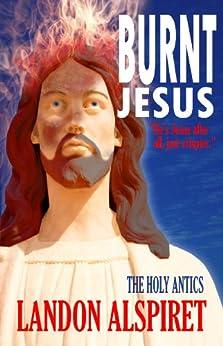 Burnt Jesus by [Alspiret, Landon]