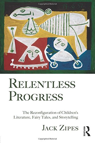 Relentless Progress: The Reconfiguration of Children's Literature, Fairy Tales, and Storytelling por Jack Zipes