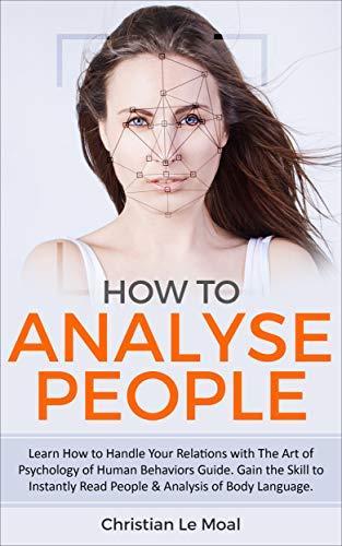 Como Analizar a las Personas: Aprenda a manejar sus relaciones con la Guía del Arte de la Psicología de los Comportamientos Humanos. Adquiera la habilidad ... en 5 minutos, de manera efectiva nº 1)