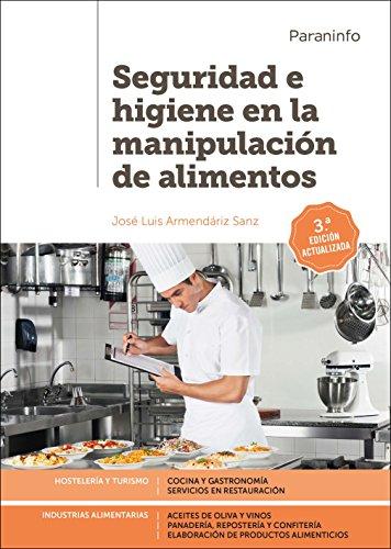 Seguridad e higiene en la manipulación de alimentos 3.ª edición por JOSÉ LUIS ARMENDÁRIZ SANZ