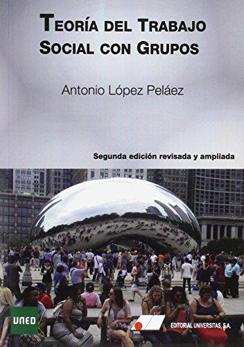 TEORÍA DEL TRABAJO SOCIAL CON GRUPOS 2ª EDICIÓNO REVISADA Y AMPLIADA por ANTONIO LOPEZ PELAEZ