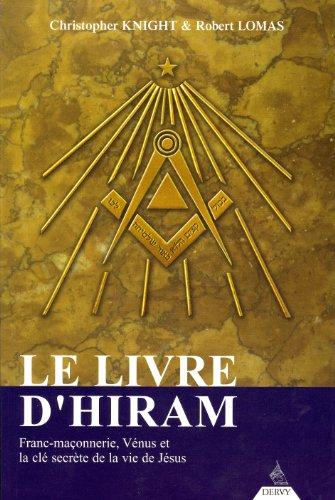 Le Livre d'Hiram : Franc-maonnerie, Vnus et la cl secrte de la vie de Jsus