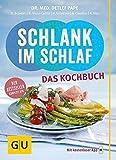 Schlank im Schlaf - das Kochbuch: ??ber 100 neue Rezepte by Anna Cavelius (2014-12-08)