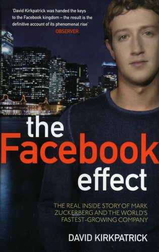 The Facebook Effect: The Inside Story of the Company that is Connecting the World by David Kirkpatrick (2010-07-01)