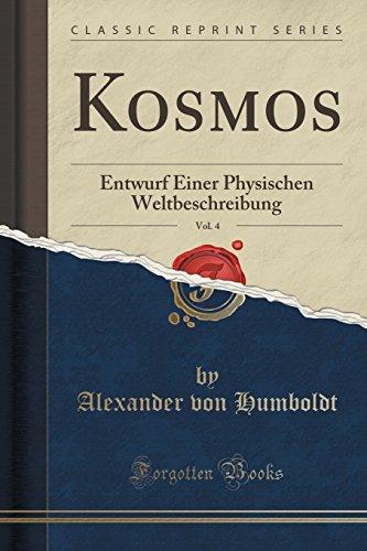 Kosmos, Vol. 4: Entwurf Einer Physischen Weltbeschreibung (Classic Reprint)