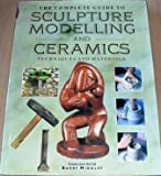 #3: The Complete Guide to Sculpture, Modelling and Ceramics: Techniques and Materials