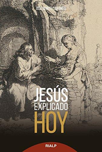 Jesús explicado hoy (Biblioteca de la fe explicada hoy) por José Benito Cabaniña