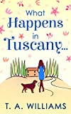 What Happens in Tuscany... by T A Williams