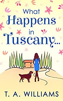 What Happens In Tuscany... by [Williams, T A]