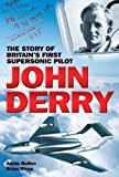John Derry: The Story of Britain's First Supersonic Pilot by Brian Rivas (2008-06-19)