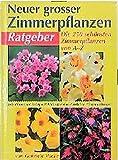 Neuer großer Zimmerpflanzen-Ratgeber: Die 250 schönsten Zimmerpflanzen von A - Z. Mit Gärtnertipps und Pflegeanleitungen