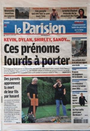 PARISIEN (LE) [No 20511] du 21/08/2010 - KEVIN - DYLAN - SHIRLEY - SANDY / CES PRENOMS LOURDS A PORTER - DES PARENTS APPRENNENT LA MORT DE LEUR FILS PAR HASARD DANS LE CIMETIERE D'HELLEMMES -LES SPORTS -COHN-BENDIT AGACE LES VERTS -LA CROISSANCE REVUE A LA BAISSE POUR 2011 -CORSE / IL SAUVE 6 BAIGNEURS DE LA NOYADE -DES ENFANTS DE 6 A 14 ANS SACCAGENT UNE ECOLE