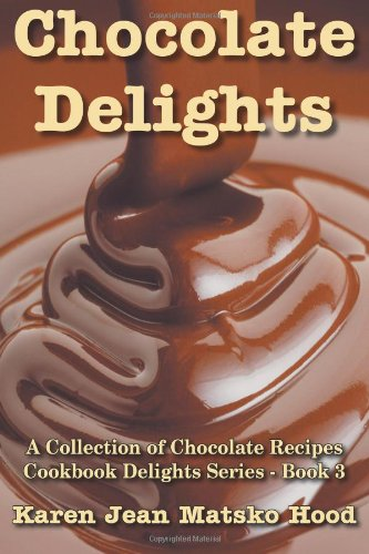 Chocolate Delights Cookbook Chocolate Recipes: A Collection of Chocolate Recipes: Volume 1