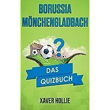 Borussia Mönchengladbach: Das Quizbuch der Fohlenelf über Günter Netzer bis Jupp Heynckes