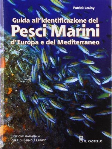 Guida all'identificazione dei pesci marini d'Europa e del Mediterraneo (Natura) di Louisy, Patrick (2012) Tapa blanda