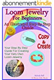 Loom Jewelry for Beginners: An Illustrated Step By Step Guide to Making Rainbow Loom Bracelets, Headbands, Rubber Band Key Chains,& More (The Home Life Series Book 3) (English Edition)