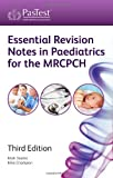 Essential Revision Notes in Paediatrics for the MRCPCH, Third Edition