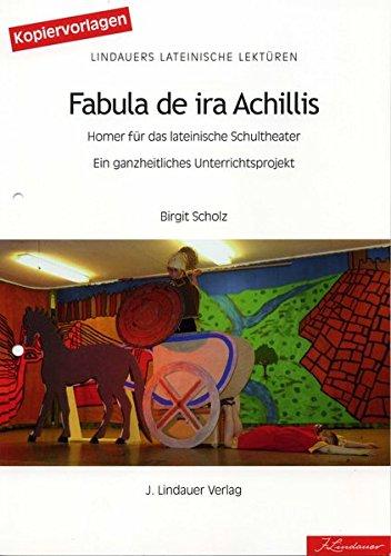 Fabula de ira Achillis: Homer für das lateinische Schultheater. Ein ganzheitliches Unterrichtsprojekt
