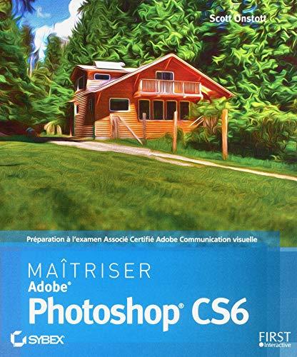 Maîtriser Photoshop CS6 par Scott ONSTOTT