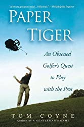 Paper Tiger: An Obsessed Golfer's Quest to Play with the Pros by Coyne, Tom (May 3, 2007) Paperback