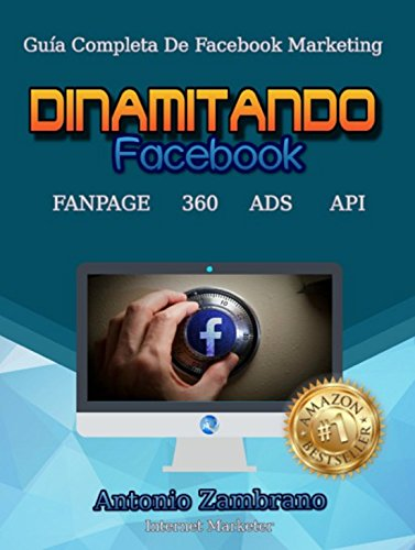 DINAMITANDO Facebook: Guía Completa De Facebook Marketing por Antonio Zambrano
