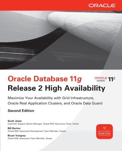 Oracle Database 11g Release 2 High Availability: Maximize Your Availability with Grid...
