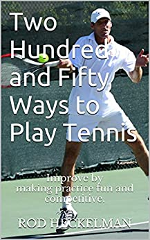 250 Ways to Play Tennis: Improve by making practice fun and competitive. Epub Descarga gratuita