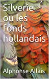 Silverie ou les fonds hollandais (French Edition)